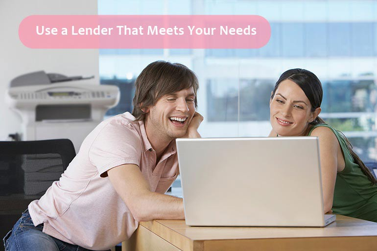 use a lender that meets your need